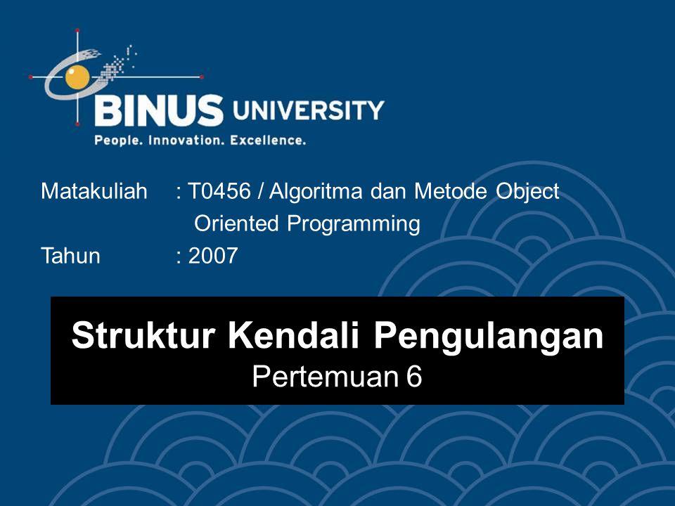 Bina Nusantara Learning Outcomes Pada akhir pertemuan ini, diharapkan: Mahasiswa dapat memilih struktur kendali pengulangan yang tepat dalam membuat program C++ Buku Referensi:  C++ - How to program, Deitel & Deitel, Prentice Hall, 2001.