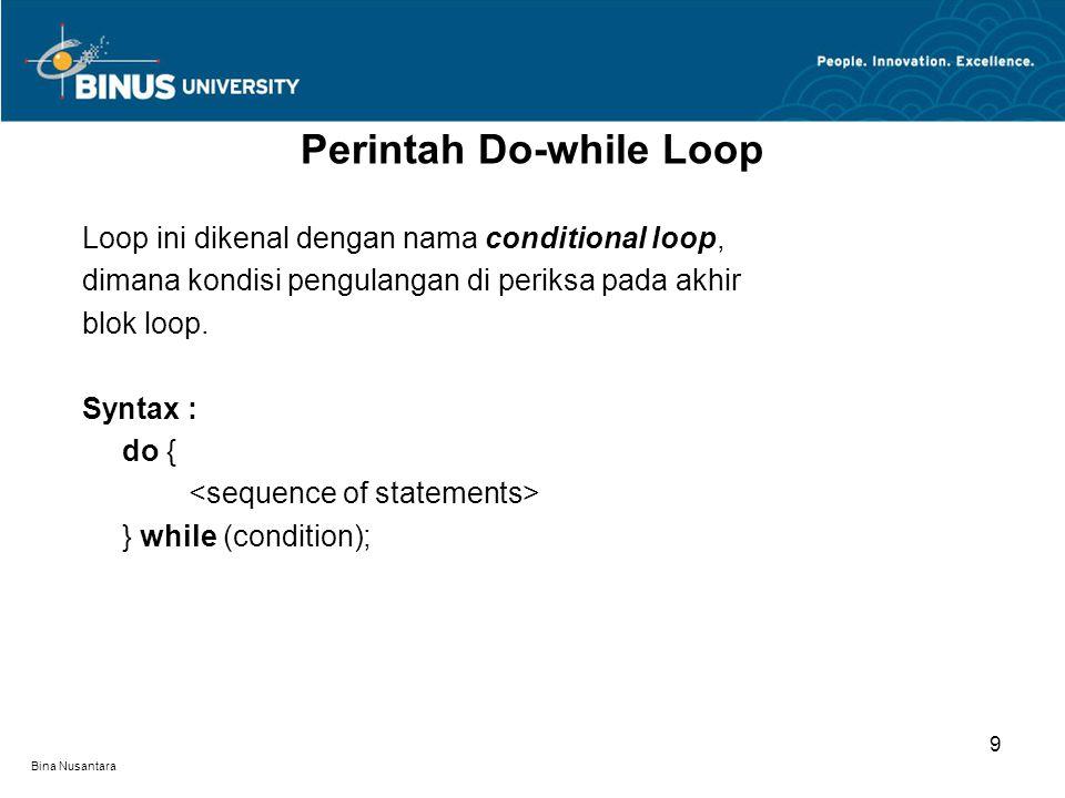 Bina Nusantara Loop ini dikenal dengan nama conditional loop, dimana kondisi pengulangan di periksa pada akhir blok loop. Syntax : do { } while (condi