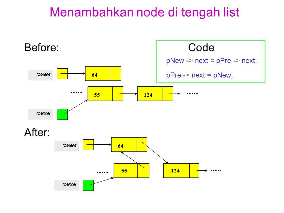 Menambahkan node di tengah list Before: Code pNew -> next = pPre -> next; pPre -> next = pNew; After: 64 pNew pPre 55124 64 pNew pPre 55124