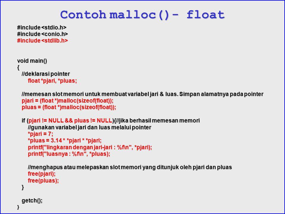 Contoh malloc()- float #include #include void main() { //deklarasi pointer //deklarasi pointer float *pjari, *pluas; //memesan slot memori untuk membu