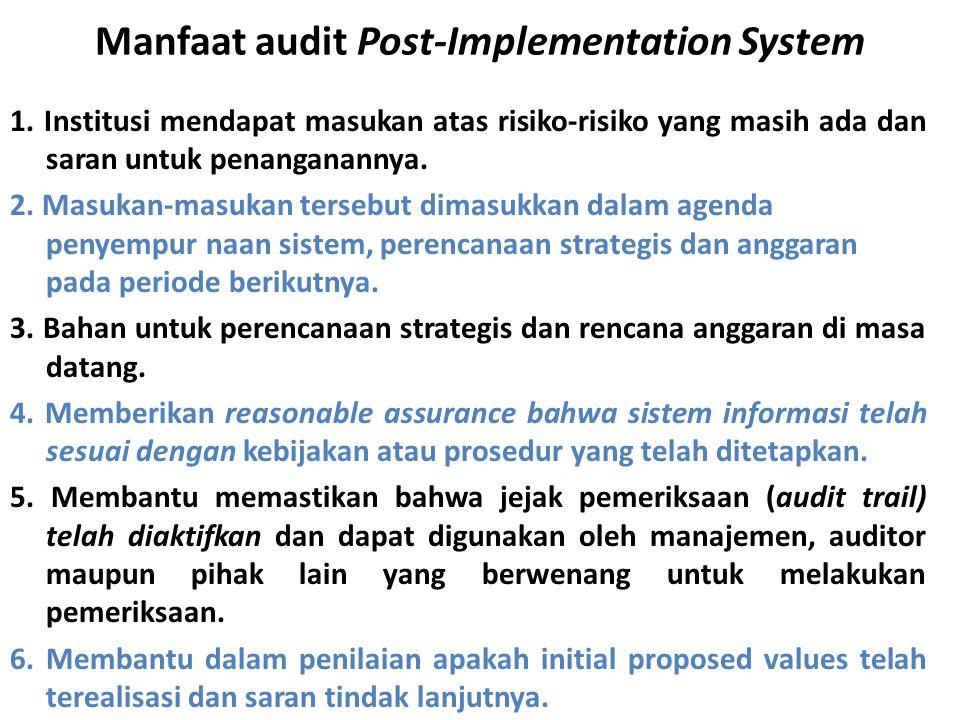 Manfaat audit Post-Implementation System 1. Institusi mendapat masukan atas risiko-risiko yang masih ada dan saran untuk penanganannya. 2. Masukan-mas