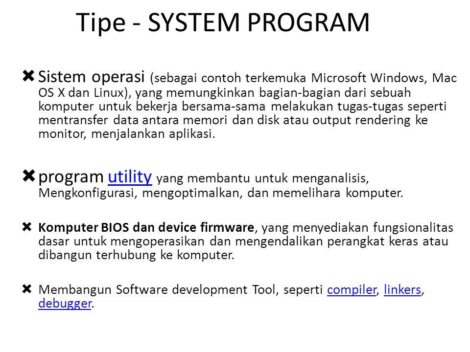 Tipe - SYSTEM PROGRAM  Sistem operasi (sebagai contoh terkemuka Microsoft Windows, Mac OS X dan Linux), yang memungkinkan bagian-bagian dari sebuah k