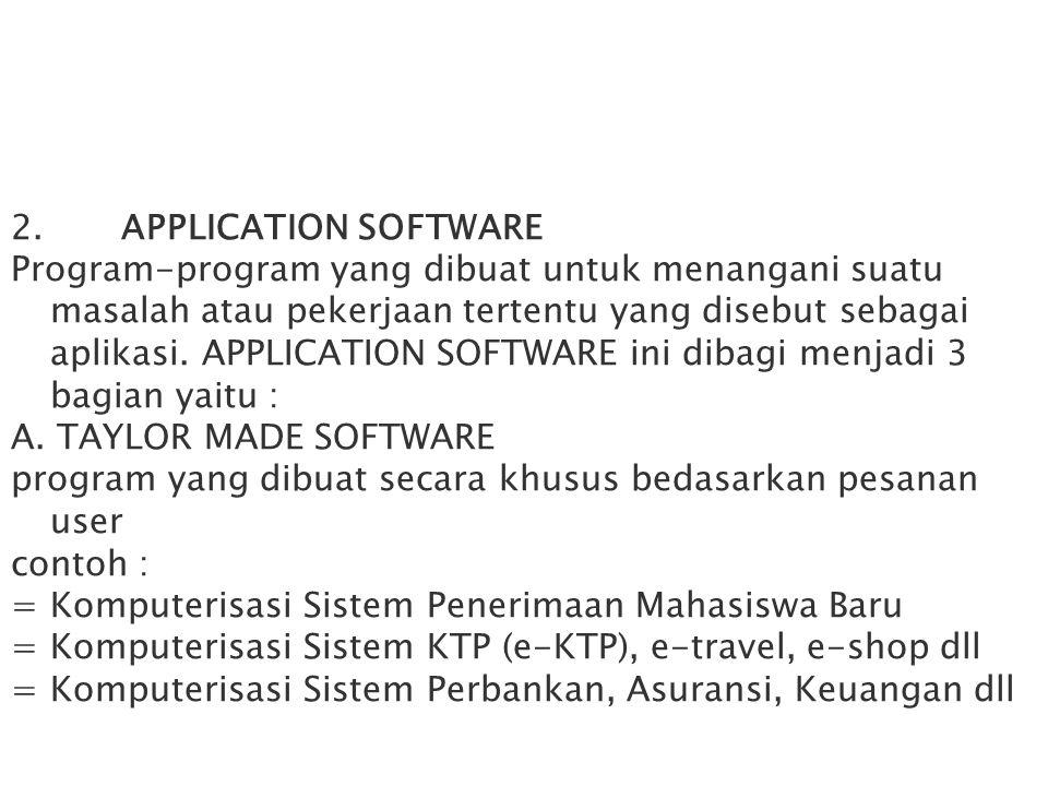 2. APPLICATION SOFTWARE Program-program yang dibuat untuk menangani suatu masalah atau pekerjaan tertentu yang disebut sebagai aplikasi. APPLICATION S