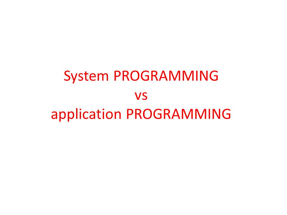 System PROGRAMMING vs application PROGRAMMING