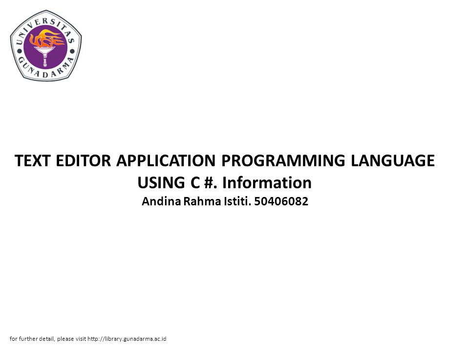 TEXT EDITOR APPLICATION PROGRAMMING LANGUAGE USING C #. Information Andina Rahma Istiti. 50406082 for further detail, please visit http://library.guna