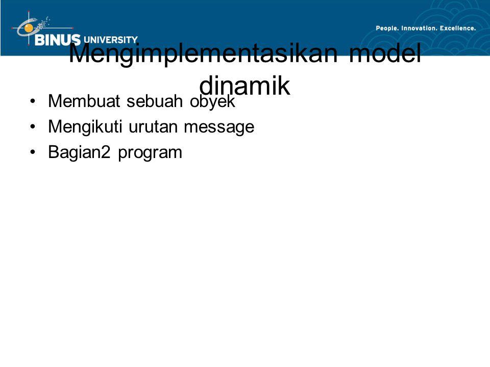 Mengimplementasikan model dinamik Membuat sebuah obyek Mengikuti urutan message Bagian2 program