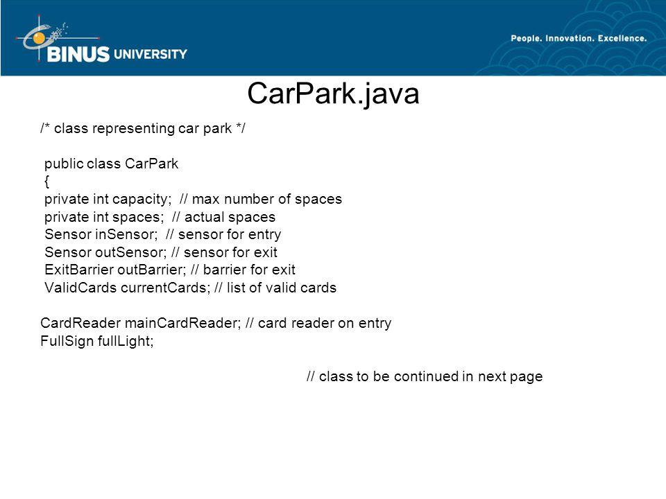 CarPark.java /* class representing car park */ public class CarPark { private int capacity; // max number of spaces private int spaces; // actual spac