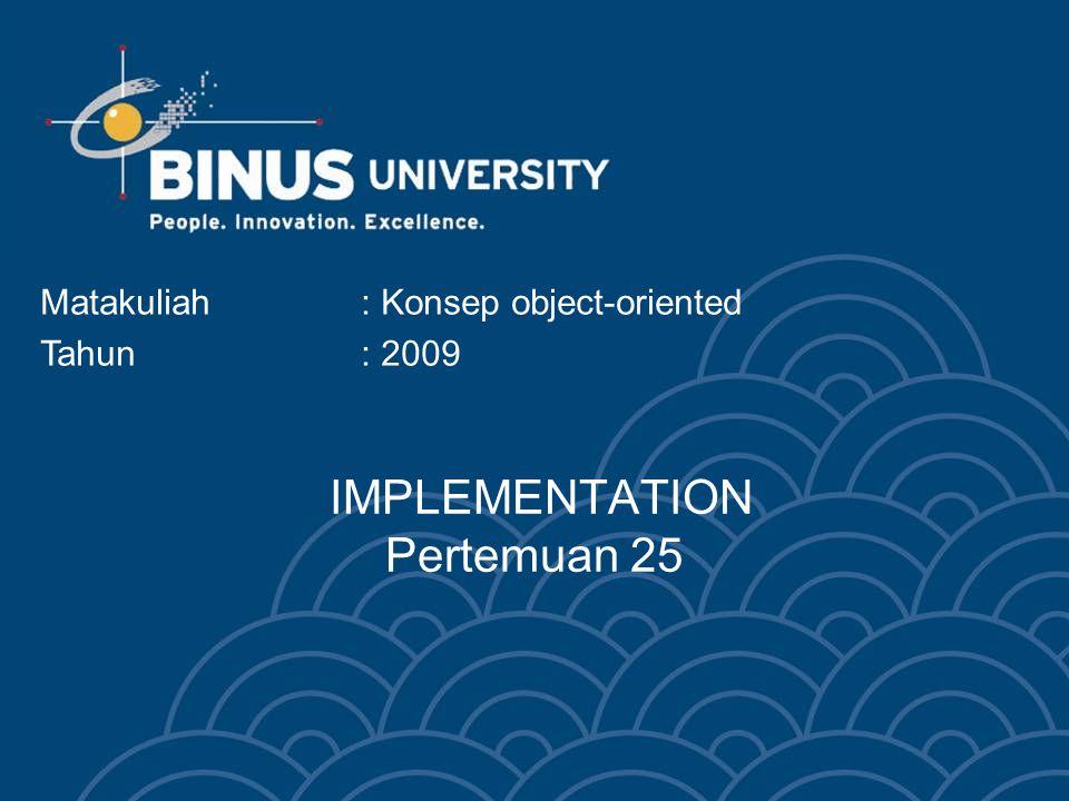 IMPLEMENTATION Pertemuan 25 Matakuliah: Konsep object-oriented Tahun: 2009