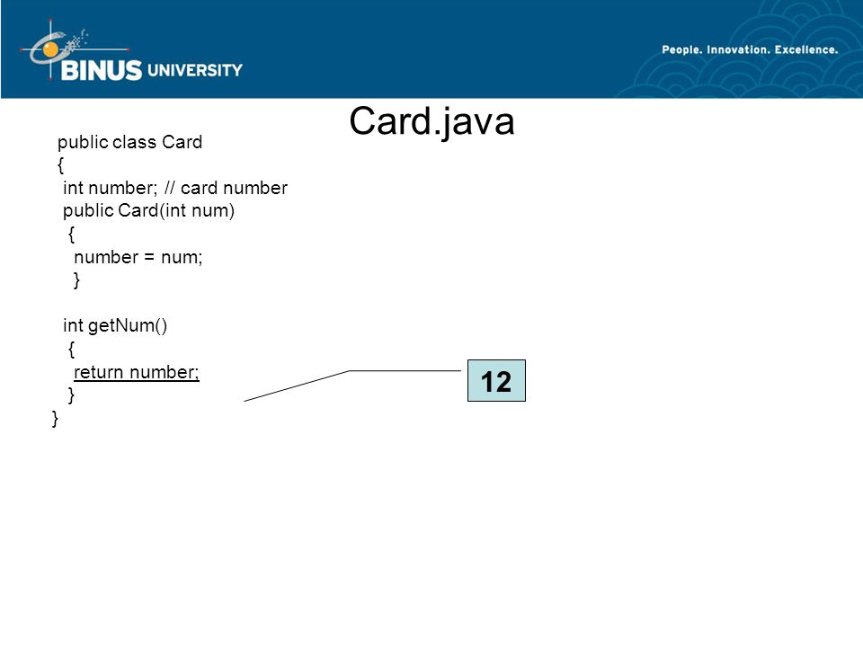 Card.java public class Card { int number; // card number public Card(int num) { number = num; } int getNum() { return number; } 12