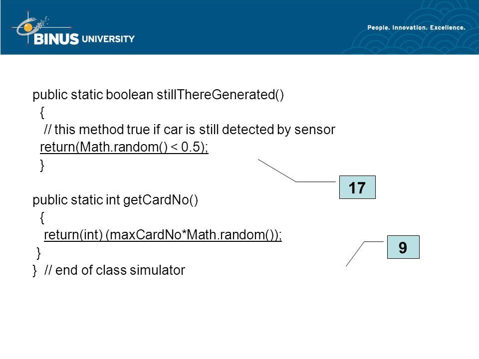 public static boolean stillThereGenerated() { // this method true if car is still detected by sensor return(Math.random() < 0.5); } public static int