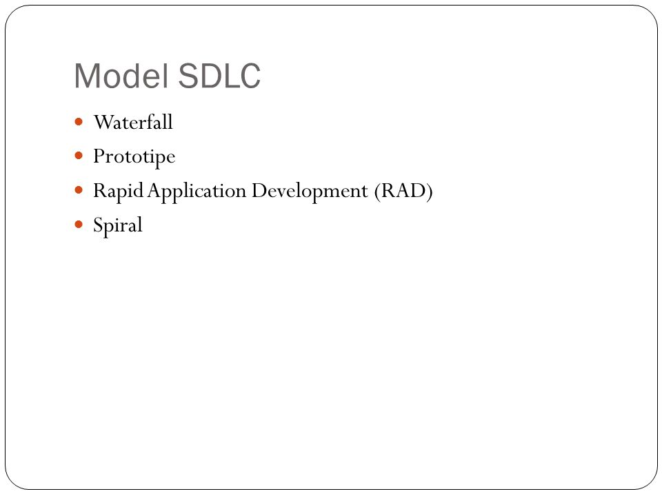 Model SDLC Waterfall Prototipe Rapid Application Development (RAD) Spiral