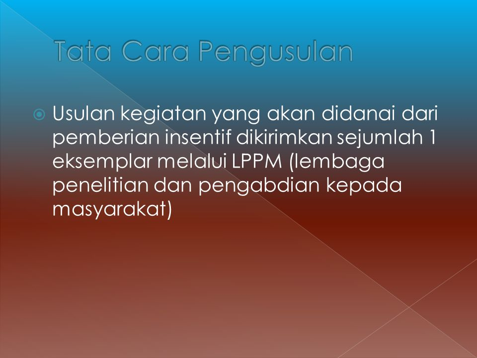  Usulan kegiatan yang akan didanai dari pemberian insentif dikirimkan sejumlah 1 eksemplar melalui LPPM (lembaga penelitian dan pengabdian kepada mas
