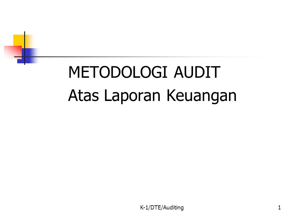 K-1/DTE/Auditing2 Pendekatan / Metode Audit Jika Klien adalah: 1.Perusahaan berskala kecil & Menengah  Tes Saldo / Test Of Transactions  Menggunakan Buku Audit - Tuannakota / Text Book Auditing by Holmes 2.Perussahaan berskala besar  Siklus Audit /Audit Cycle  Menggunakan Buku Audit - Amir Abadi Jusuf / Text Book Auditing by Arens, Elder & Beasley.