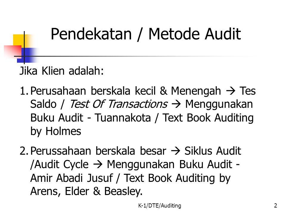 K-1/DTE/Auditing2 Pendekatan / Metode Audit Jika Klien adalah: 1.Perusahaan berskala kecil & Menengah  Tes Saldo / Test Of Transactions  Menggunakan