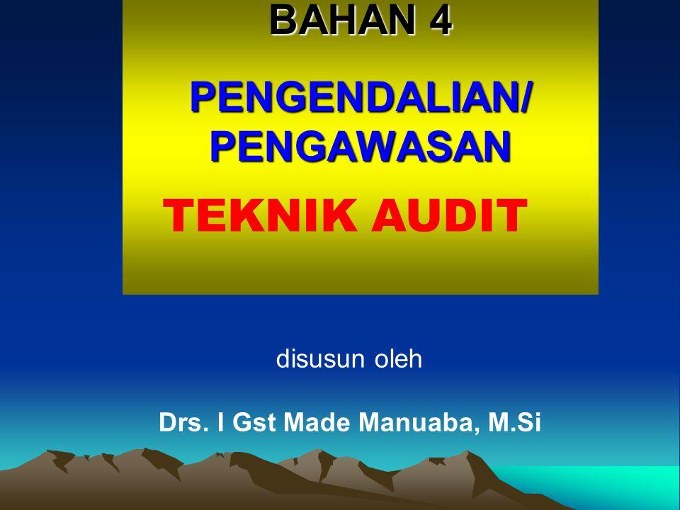 BAHAN 4 PENGENDALIAN/PENGAWASAN TEKNIK AUDIT disusun oleh Drs. I Gst Made Manuaba, M.Si