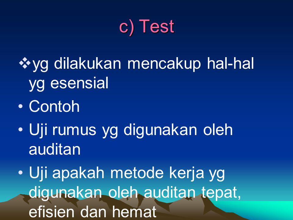 c) Test  yg dilakukan mencakup hal-hal yg esensial Contoh Uji rumus yg digunakan oleh auditan Uji apakah metode kerja yg digunakan oleh auditan tepat, efisien dan hemat