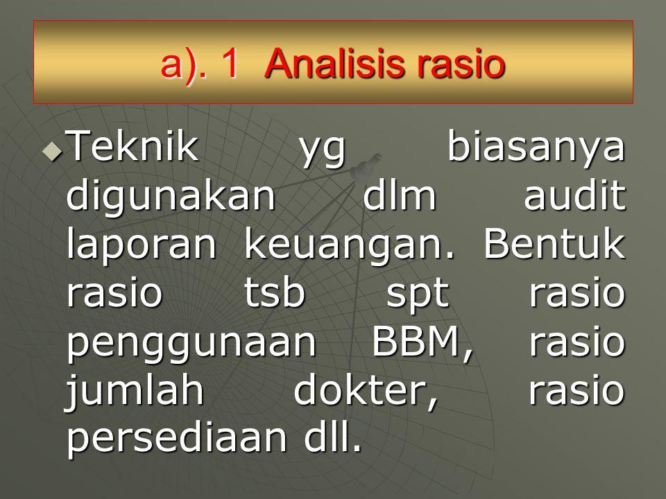 a).1 Analisis rasio  Teknik yg biasanya digunakan dlm audit laporan keuangan.