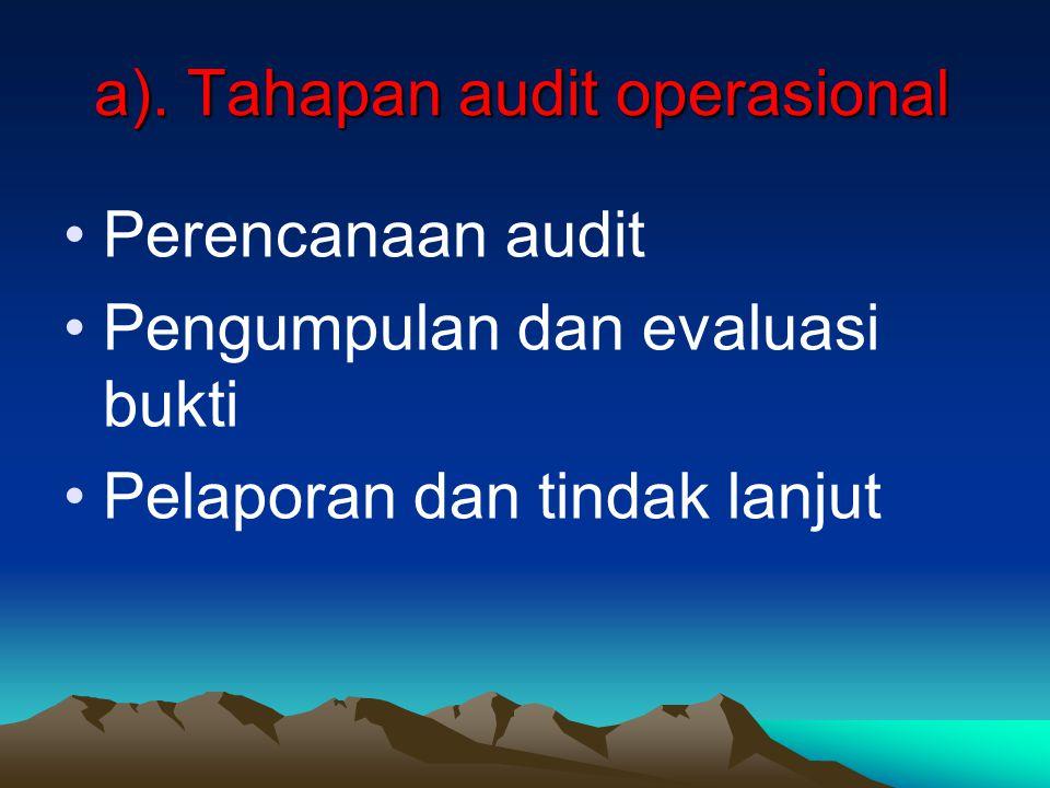 a). Tahapan audit operasional Perencanaan audit Pengumpulan dan evaluasi bukti Pelaporan dan tindak lanjut