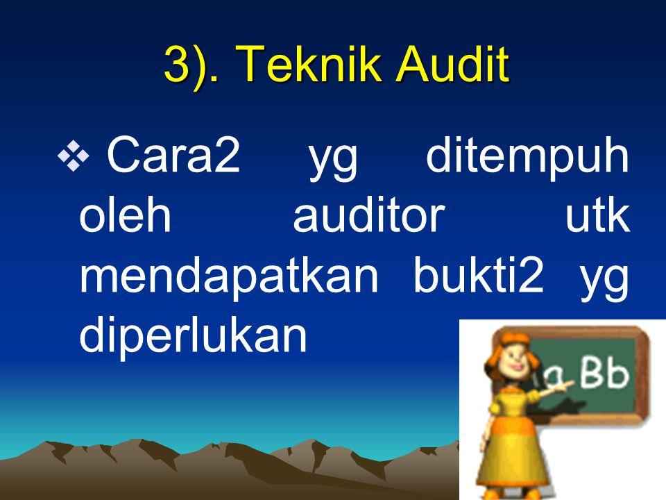 3). Teknik Audit 3). Teknik Audit  Cara2 yg ditempuh oleh auditor utk mendapatkan bukti2 yg diperlukan