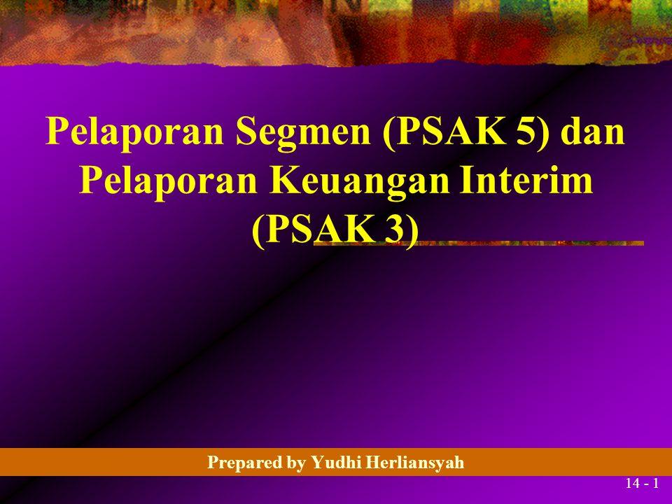 14 - 1 Pelaporan Segmen (PSAK 5) dan Pelaporan Keuangan Interim (PSAK 3) Prepared by Yudhi Herliansyah