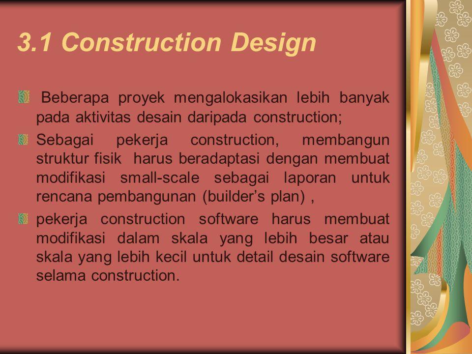 3.1 Construction Design Beberapa proyek mengalokasikan lebih banyak pada aktivitas desain daripada construction; Sebagai pekerja construction, membang