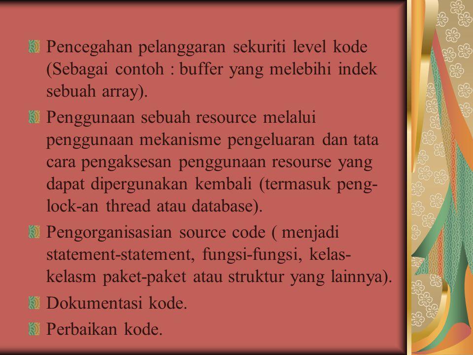 Pencegahan pelanggaran sekuriti level kode (Sebagai contoh : buffer yang melebihi indek sebuah array).