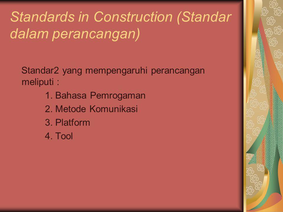 Standards in Construction (Standar dalam perancangan) Standar2 yang mempengaruhi perancangan meliputi : 1. Bahasa Pemrogaman 2. Metode Komunikasi 3. P