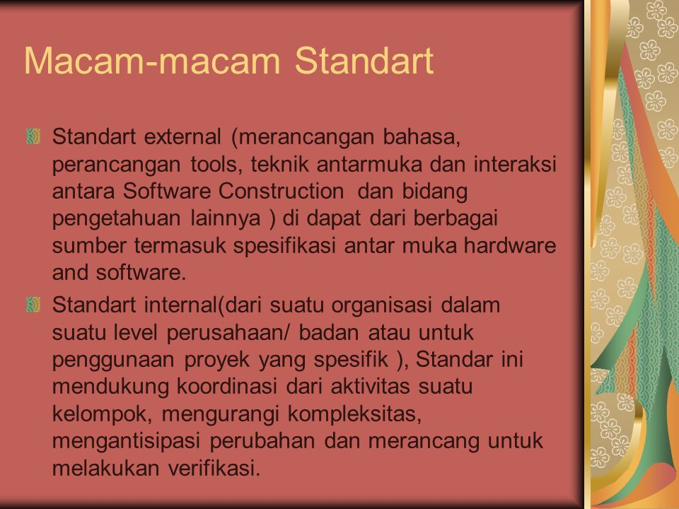 Macam-macam Standart Standart external (merancangan bahasa, perancangan tools, teknik antarmuka dan interaksi antara Software Construction dan bidang pengetahuan lainnya ) di dapat dari berbagai sumber termasuk spesifikasi antar muka hardware and software.