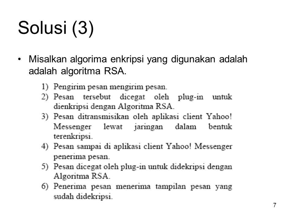 7 Solusi (3) Misalkan algorima enkripsi yang digunakan adalah adalah algoritma RSA.