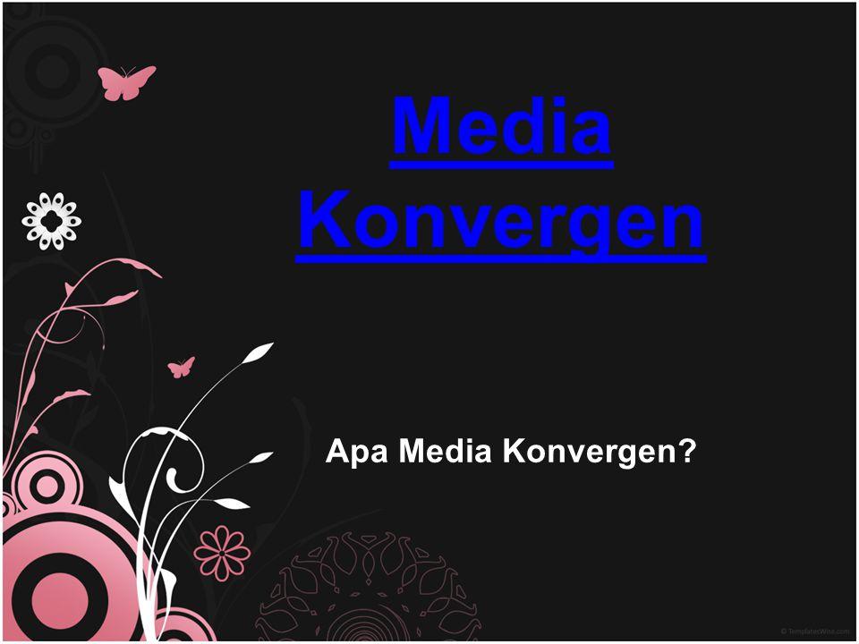 Apa Media Konvergen? Media Konvergen