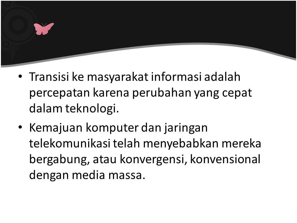 Transisi ke masyarakat informasi adalah percepatan karena perubahan yang cepat dalam teknologi. Kemajuan komputer dan jaringan telekomunikasi telah me