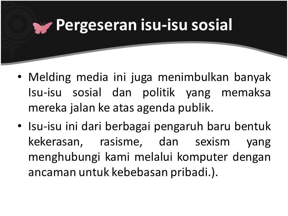Melding media ini juga menimbulkan banyak Isu-isu sosial dan politik yang memaksa mereka jalan ke atas agenda publik. Isu-isu ini dari berbagai pengar