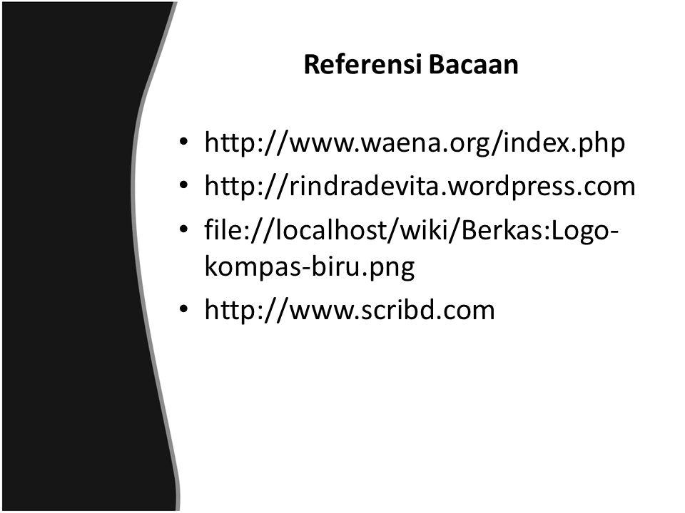Referensi Bacaan http://www.waena.org/index.php http://rindradevita.wordpress.com file://localhost/wiki/Berkas:Logo- kompas-biru.png http://www.scribd