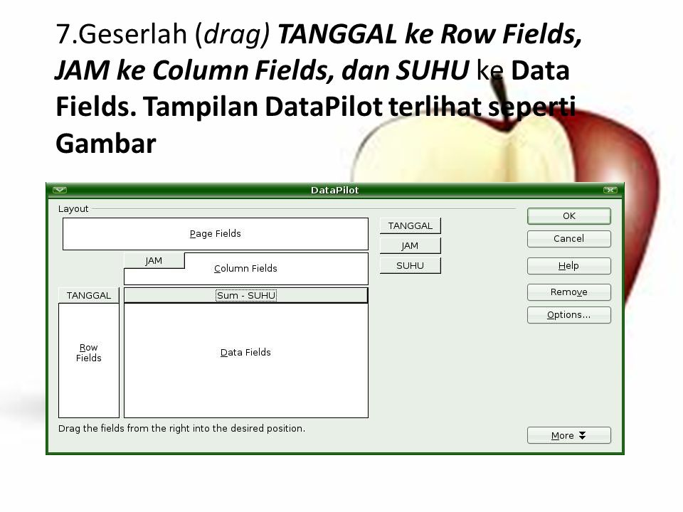 7.Geserlah (drag) TANGGAL ke Row Fields, JAM ke Column Fields, dan SUHU ke Data Fields. Tampilan DataPilot terlihat seperti Gambar