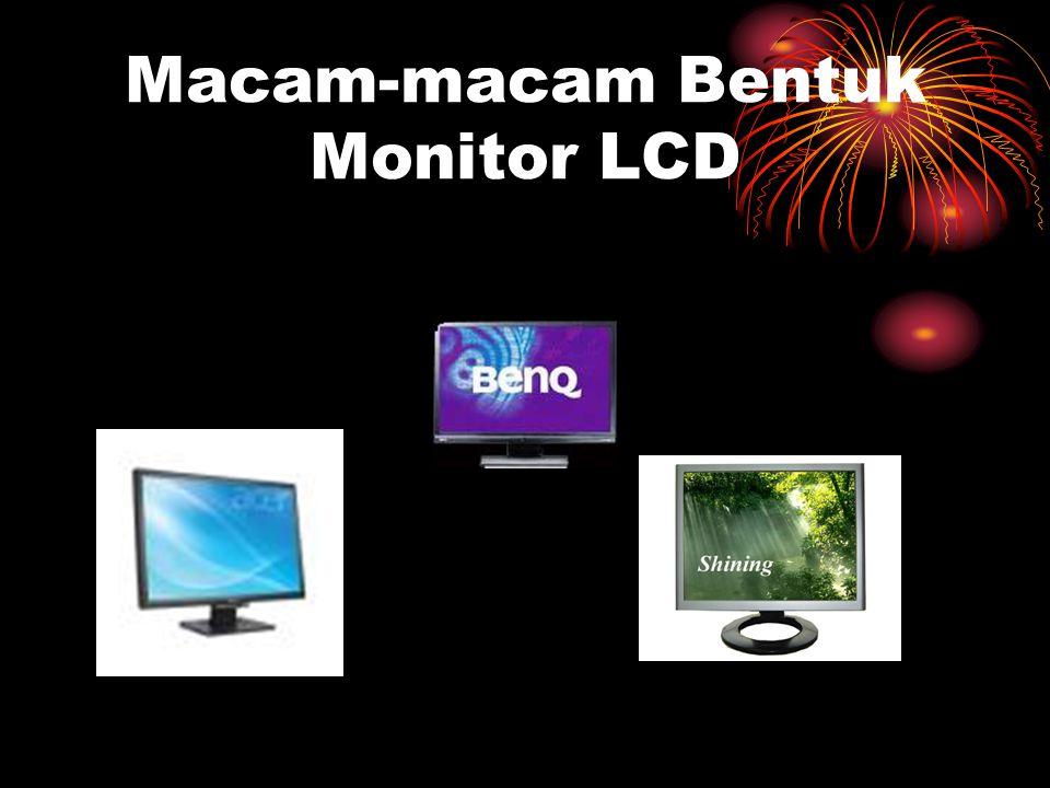 Macam-macam Bentuk Monitor LCD