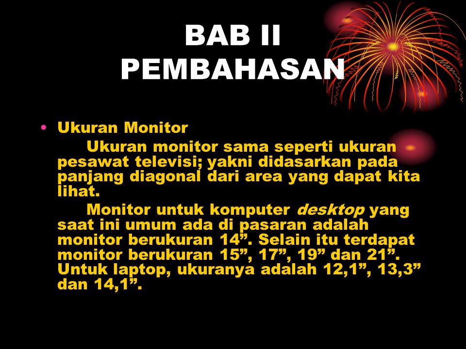 BAB II PEMBAHASAN Ukuran Monitor Ukuran monitor sama seperti ukuran pesawat televisi; yakni didasarkan pada panjang diagonal dari area yang dapat kita