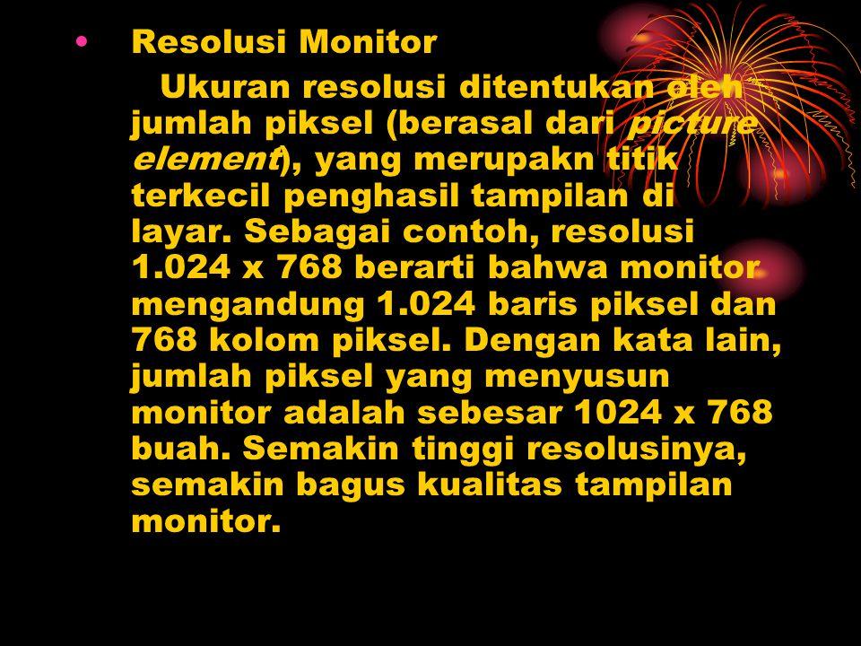 Resolusi Monitor Ukuran resolusi ditentukan oleh jumlah piksel (berasal dari picture element), yang merupakn titik terkecil penghasil tampilan di laya
