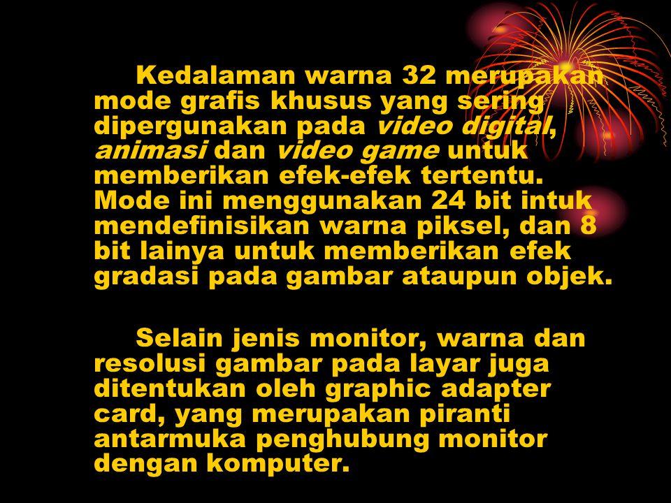 Kedalaman warna 32 merupakan mode grafis khusus yang sering dipergunakan pada video digital, animasi dan video game untuk memberikan efek-efek tertent