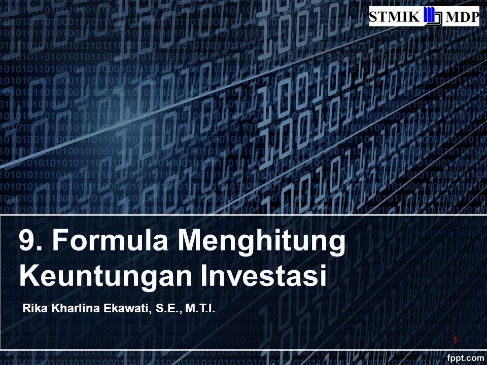 9. Formula Menghitung Keuntungan Investasi Rika Kharlina Ekawati, S.E., M.T.I. 1