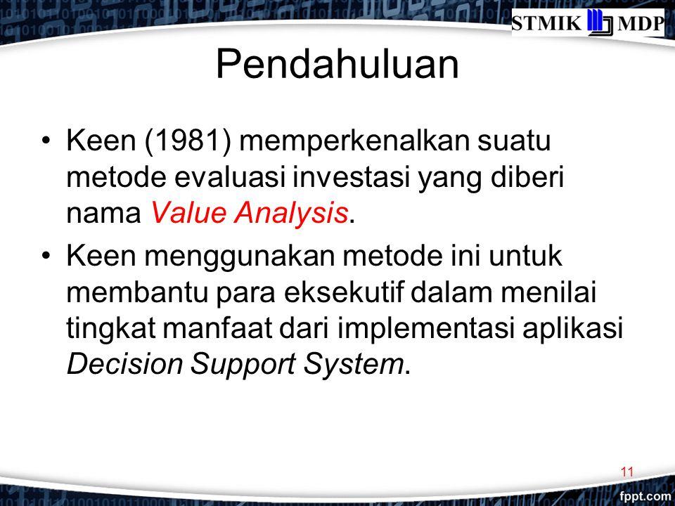 Pendahuluan Keen (1981) memperkenalkan suatu metode evaluasi investasi yang diberi nama Value Analysis. Keen menggunakan metode ini untuk membantu par