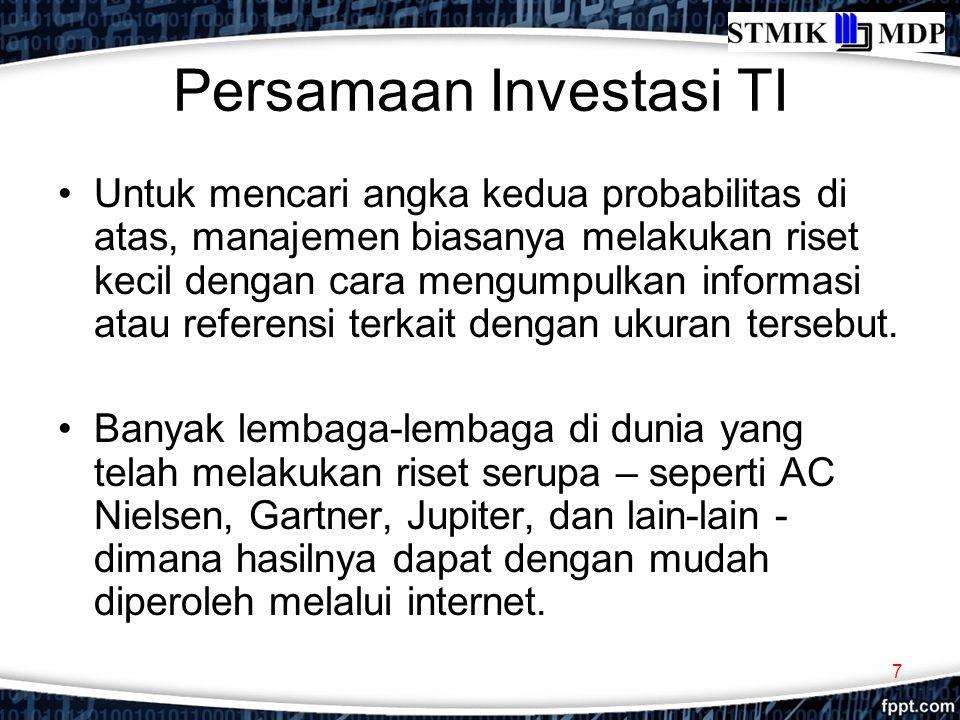Persamaan Investasi TI Untuk mencari angka kedua probabilitas di atas, manajemen biasanya melakukan riset kecil dengan cara mengumpulkan informasi ata