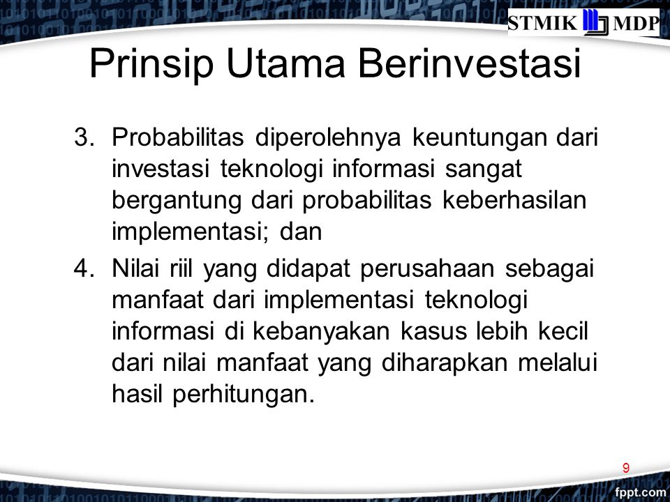Prinsip Utama Berinvestasi 3.Probabilitas diperolehnya keuntungan dari investasi teknologi informasi sangat bergantung dari probabilitas keberhasilan