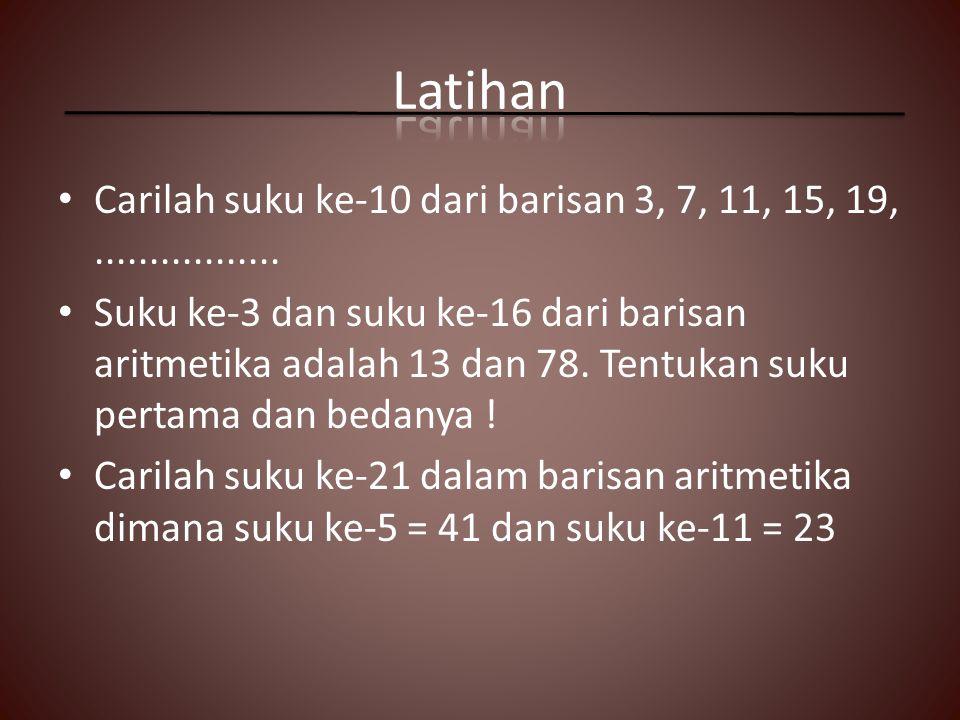 Carilah suku ke-10 dari barisan 3, 7, 11, 15, 19,................. Suku ke-3 dan suku ke-16 dari barisan aritmetika adalah 13 dan 78. Tentukan suku pe