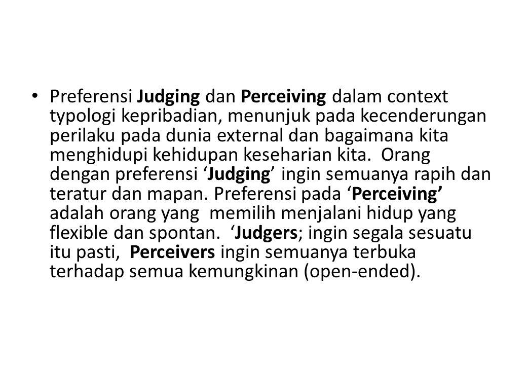 Preferensi Judging dan Perceiving dalam context typologi kepribadian, menunjuk pada kecenderungan perilaku pada dunia external dan bagaimana kita menghidupi kehidupan keseharian kita.