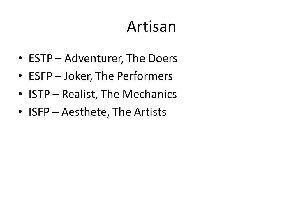 Artisan ESTP – Adventurer, The Doers ESFP – Joker, The Performers ISTP – Realist, The Mechanics ISFP – Aesthete, The Artists