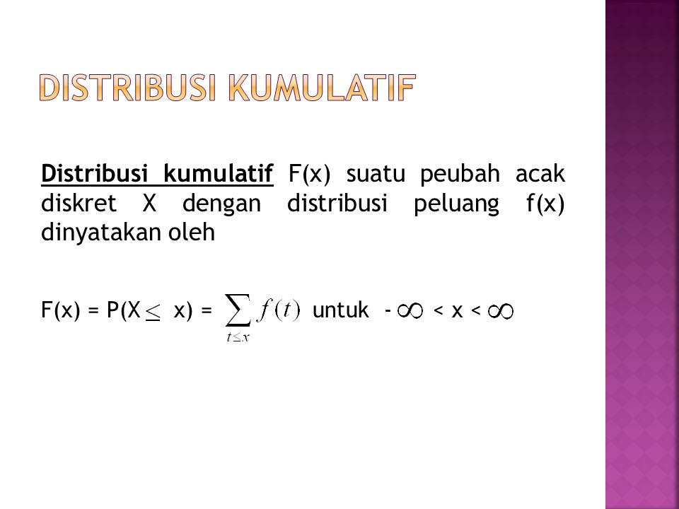 Distribusi kumulatif F(x) suatu peubah acak diskret X dengan distribusi peluang f(x) dinyatakan oleh F(x) = P(X x) = untuk - < x <