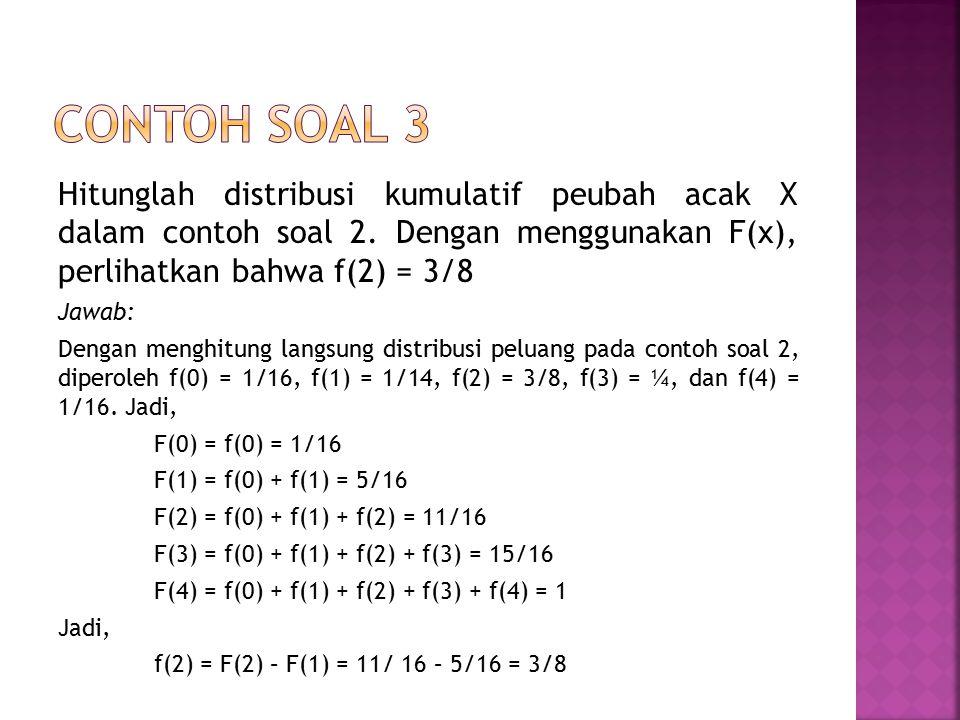 Hitunglah distribusi kumulatif peubah acak X dalam contoh soal 2. Dengan menggunakan F(x), perlihatkan bahwa f(2) = 3/8 Jawab: Dengan menghitung langs