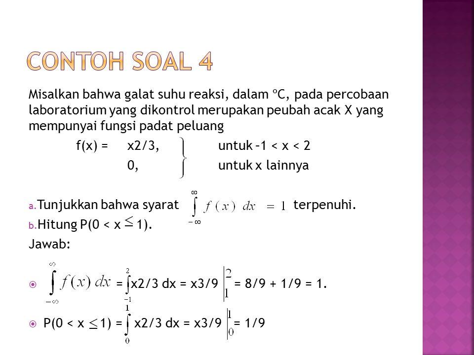 Misalkan bahwa galat suhu reaksi, dalam ºC, pada percobaan laboratorium yang dikontrol merupakan peubah acak X yang mempunyai fungsi padat peluang f(x) = x2/3,untuk –1 < x < 2 0,untuk x lainnya a.