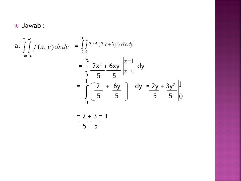  Jawab : a. = = 2x 2 + 6xy dy 5 5 = 2 + 6ydy = 2y + 3y 2 5 5 5 5 = 2 + 3 = 1 5