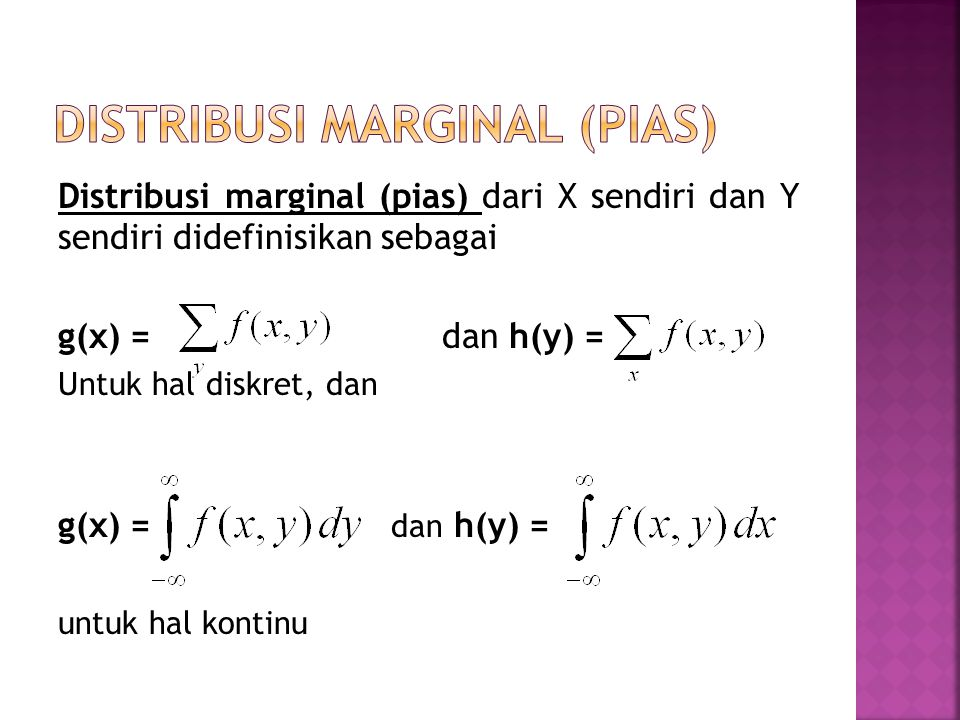 Distribusi marginal (pias) dari X sendiri dan Y sendiri didefinisikan sebagai g(x) = dan h(y) = Untuk hal diskret, dan g(x) = dan h(y) = untuk hal kontinu